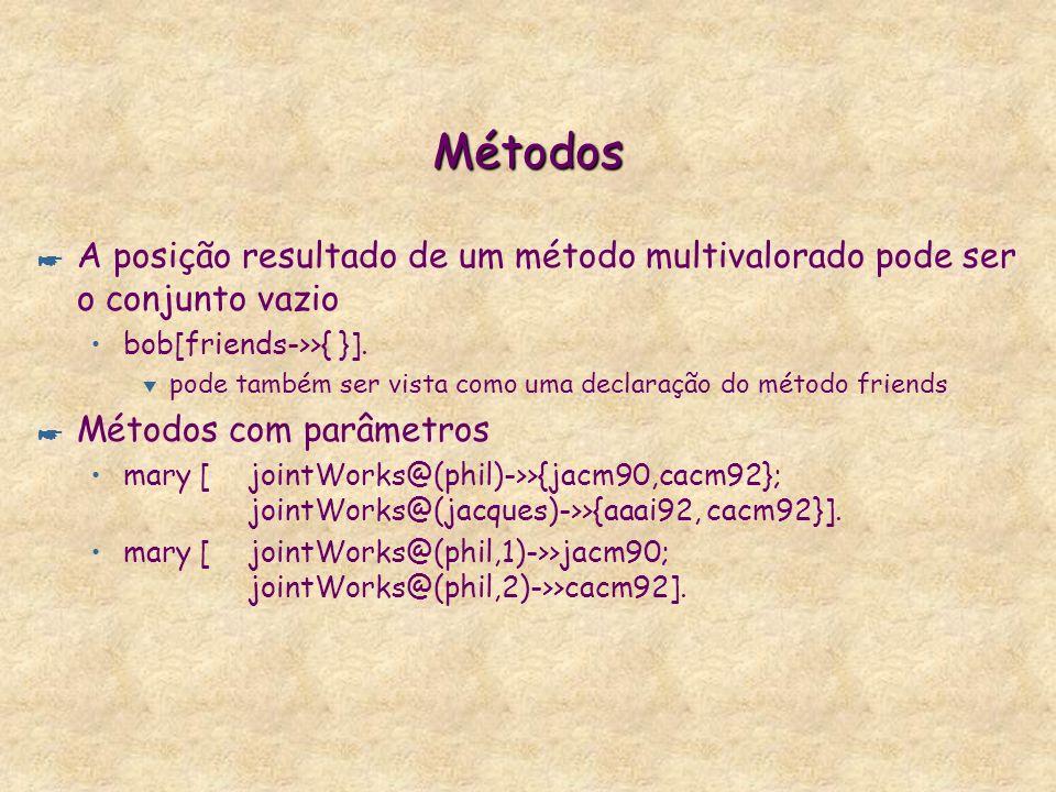 MétodosA posição resultado de um método multivalorado pode ser o conjunto vazio. bob[friends->>{ }].